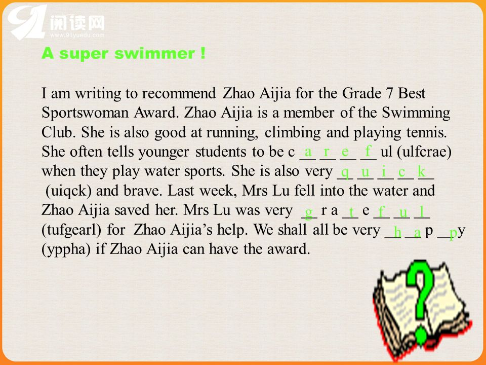 A super swimmer !I am writing to recommend Zhao Aijia for the Grade 7 Best. Sportswoman Award. Zhao Aijia is a member of the Swimming.