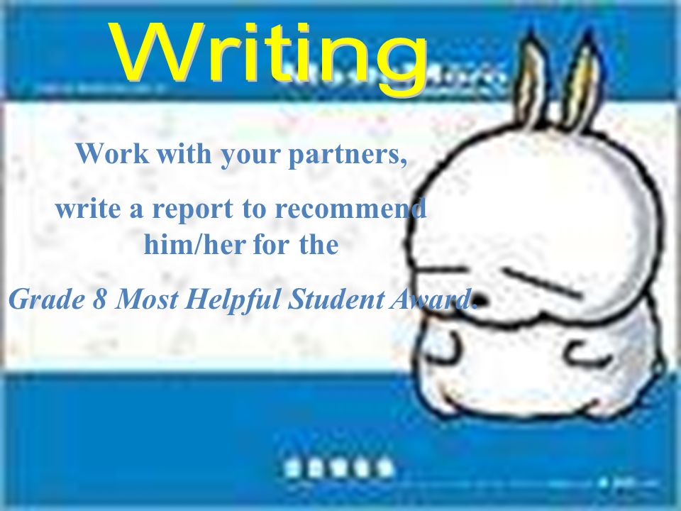 Work with your partners, write a report to recommend him/her for the