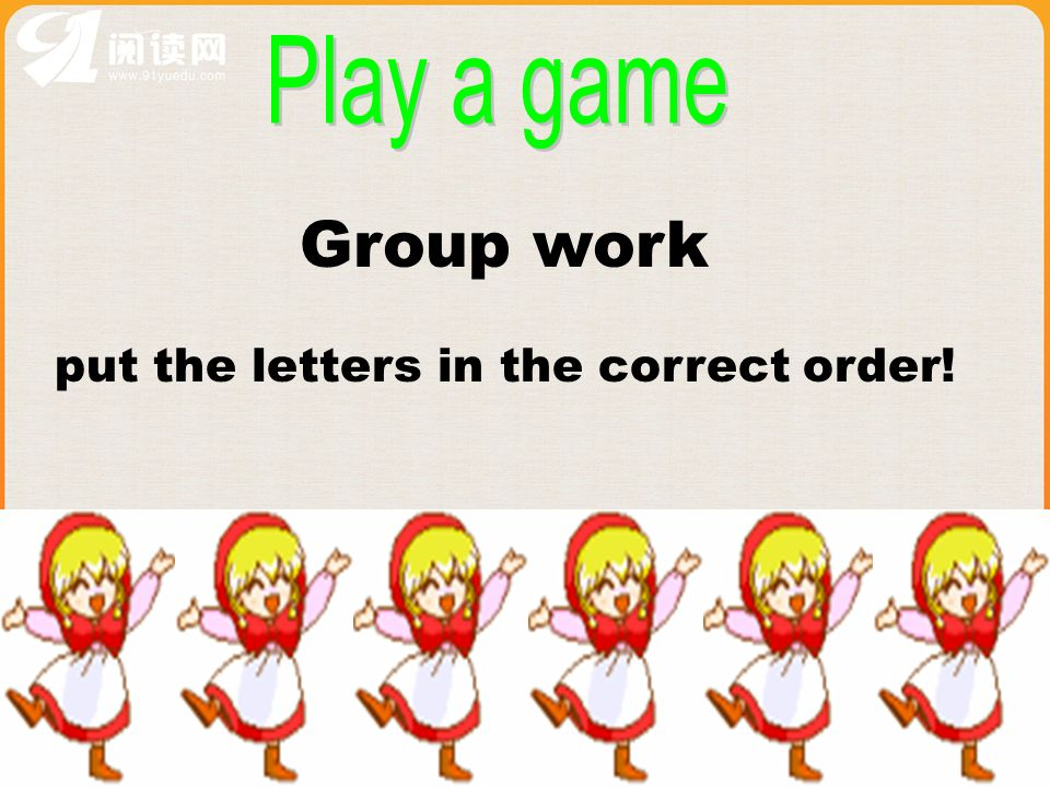 Play a game Group work put the letters in the correct order!