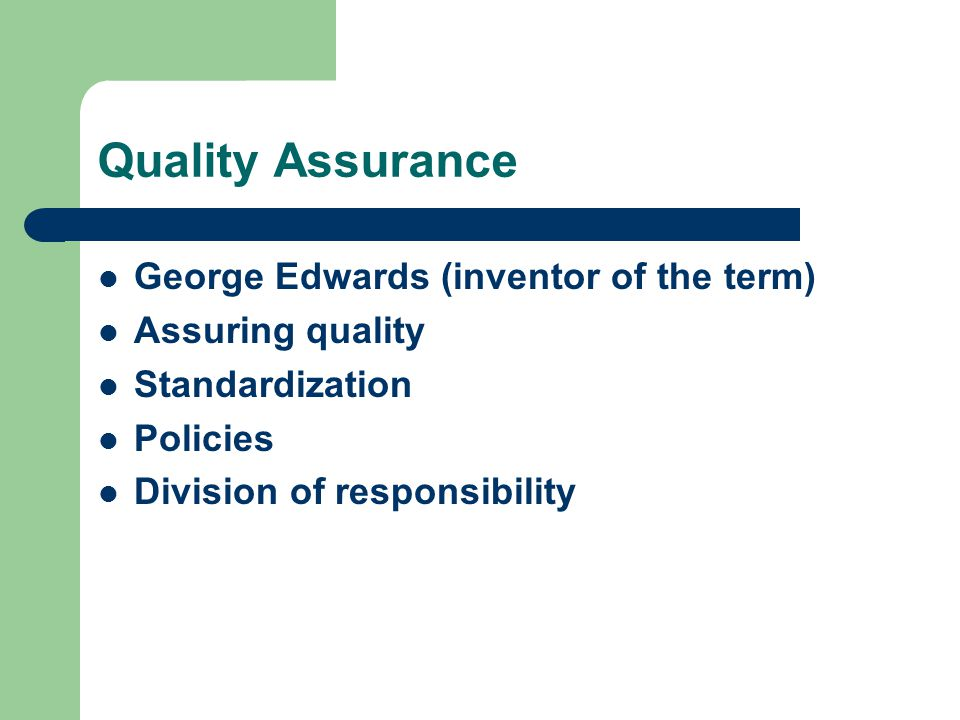 Quality Assurance George Edwards (inventor of the term)