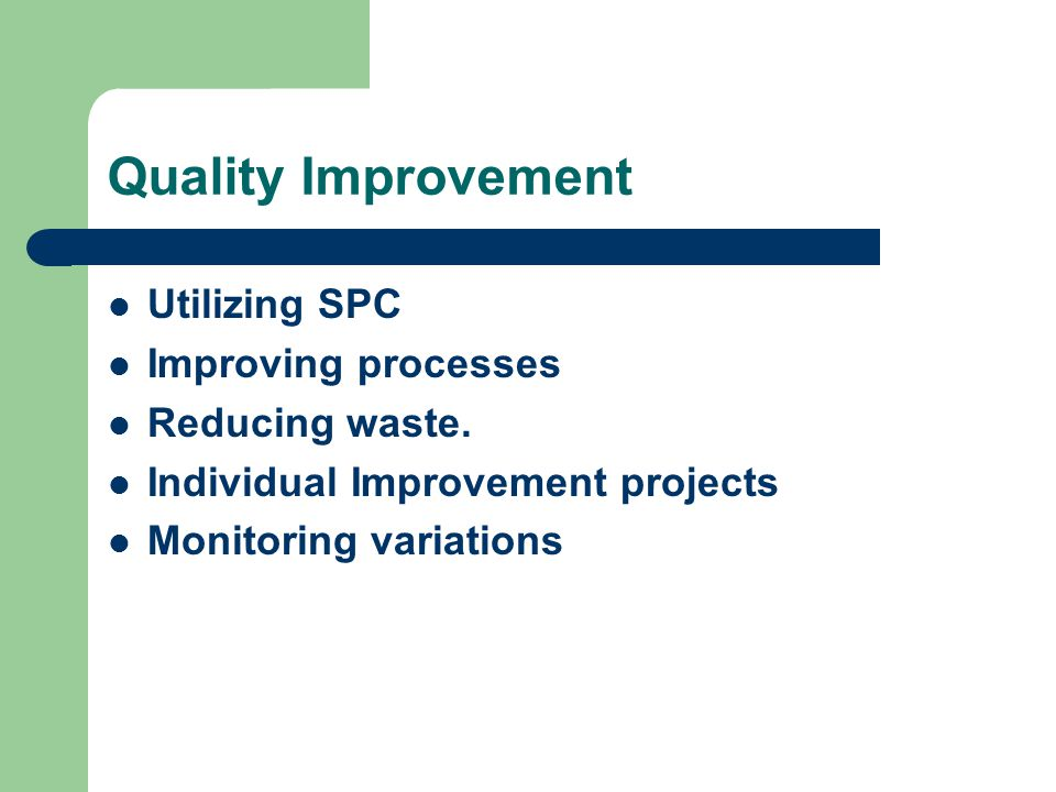 Quality Improvement Utilizing SPC Improving processes Reducing waste.