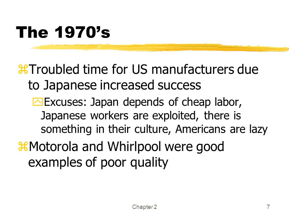 The 1970's Troubled time for US manufacturers due to Japanese increased success.