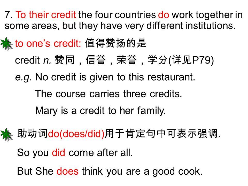 to one's credit: 值得赞扬的是 credit n. 赞同,信誉,荣誉,学分(详见P79)