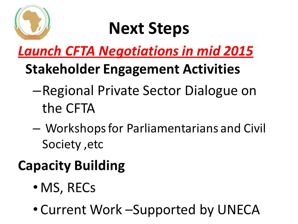 Next Steps Launch CFTA Negotiations in mid 2015 Stakeholder Engagement Activities. Regional Private Sector Dialogue on the CFTA.