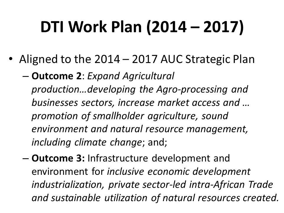 DTI Work Plan (2014 – 2017) Aligned to the 2014 – 2017 AUC Strategic Plan.