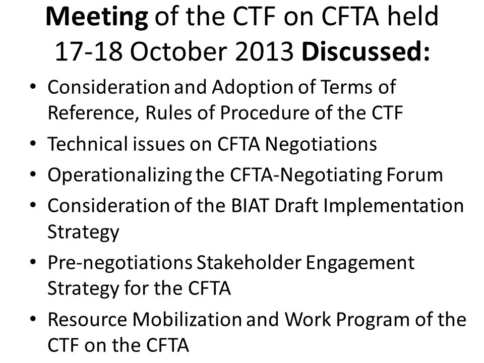 Meeting of the CTF on CFTA held 17-18 October 2013 Discussed: