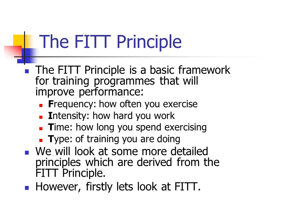 The FITT Principle The FITT Principle is a basic framework for training programmes that will improve performance: