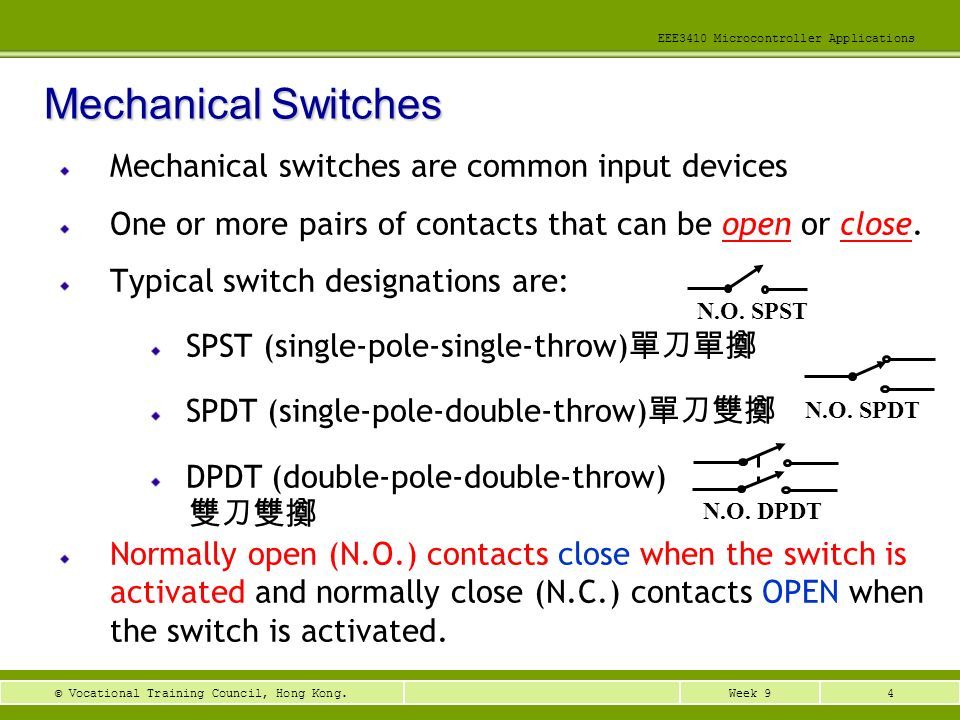 Mechanical Switches Mechanical switches are common input devices