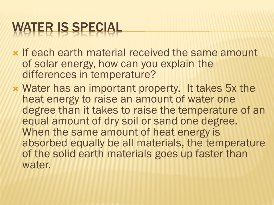 Water is Special If each earth material received the same amount of solar energy, how can you explain the differences in temperature