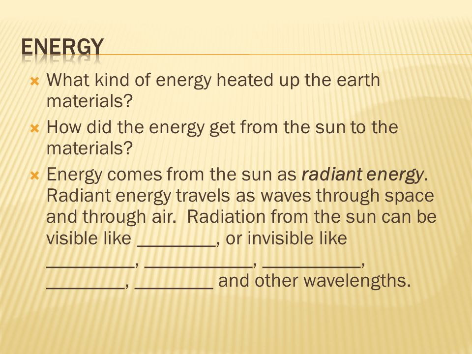 Energy What kind of energy heated up the earth materials