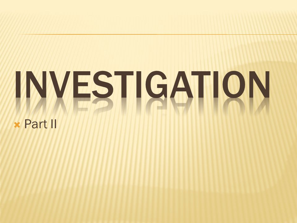 Investigation Part II