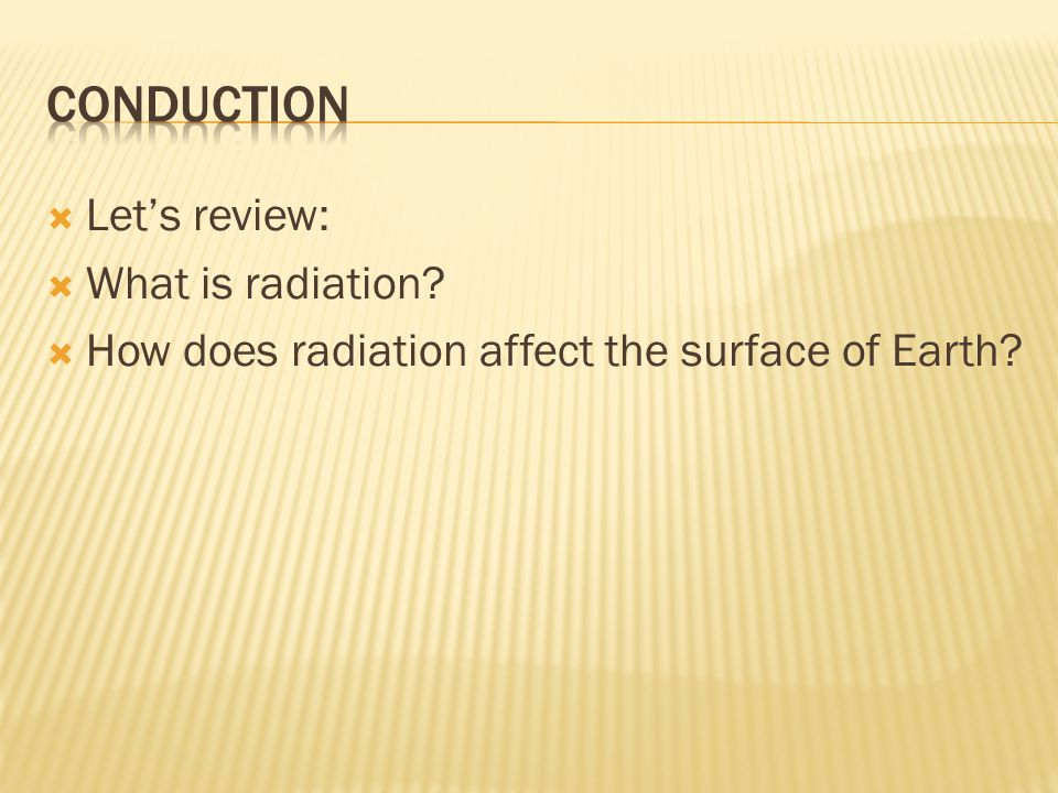 Conduction Let's review: What is radiation