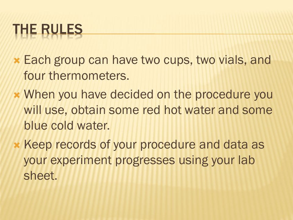 The Rules Each group can have two cups, two vials, and four thermometers.