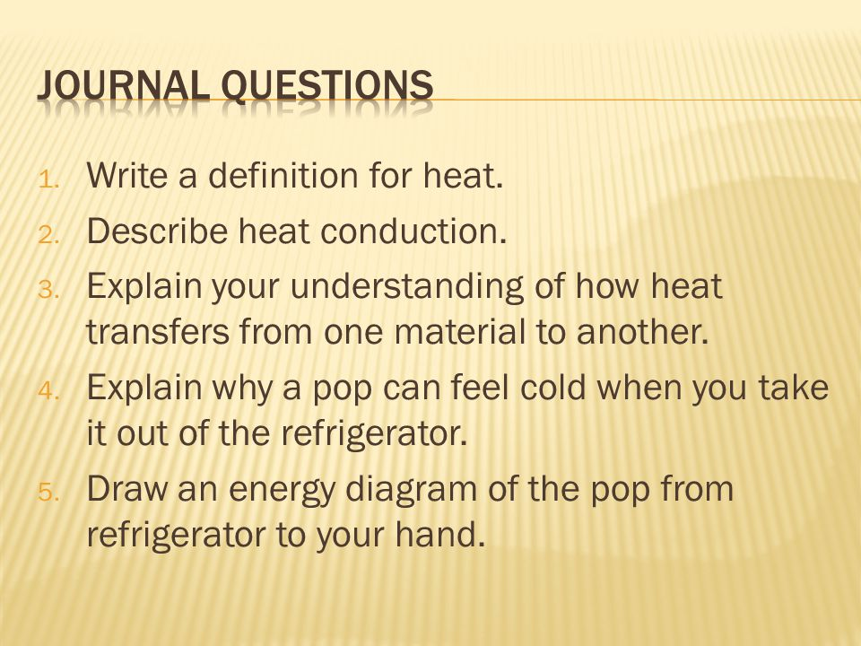 Journal Questions Write a definition for heat.