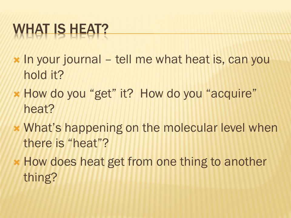 What is heat In your journal – tell me what heat is, can you hold it