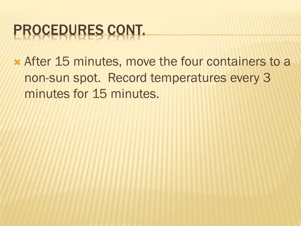 Procedures Cont. After 15 minutes, move the four containers to a non-sun spot.