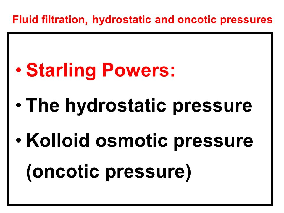 Fluid filtration, hydrostatic and oncotic pressures