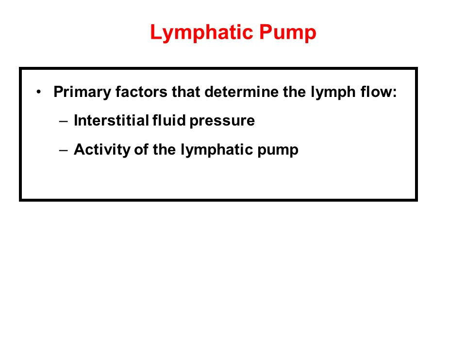 Lymphatic Pump Primary factors that determine the lymph flow: