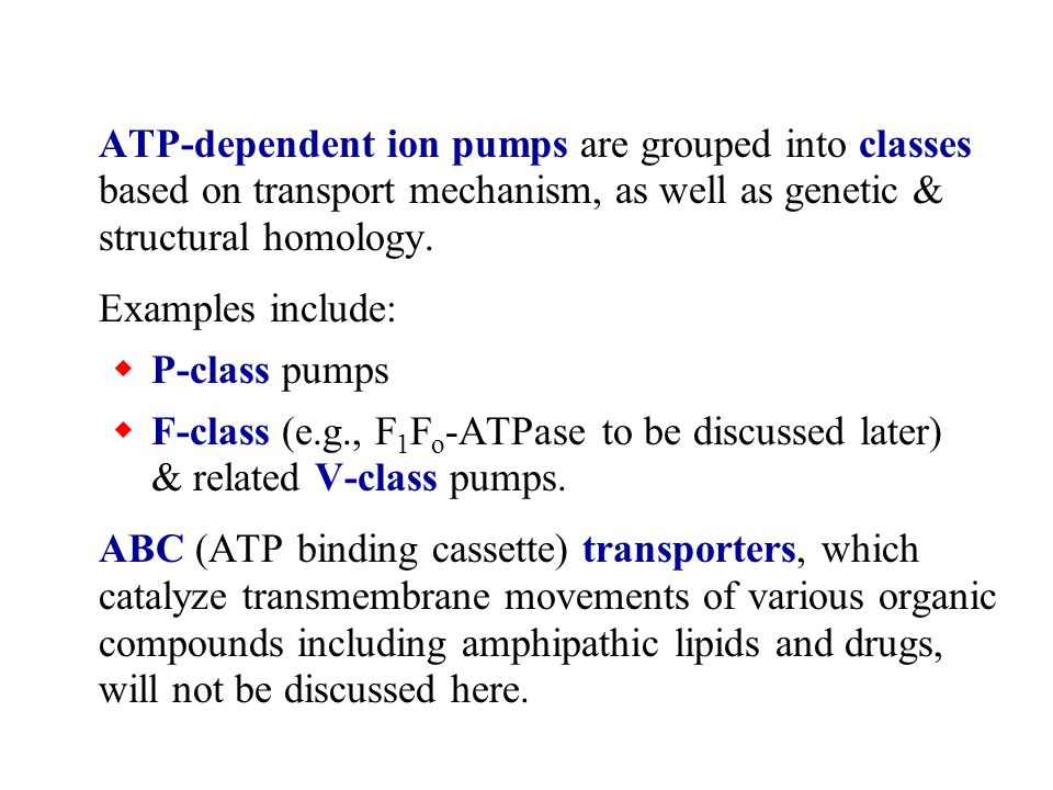 ATP-dependent ion pumps are grouped into classes based on transport mechanism, as well as genetic & structural homology.