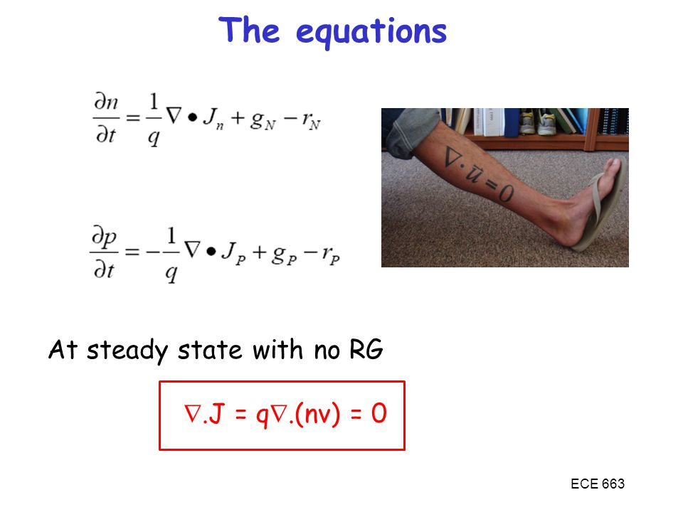 The equations At steady state with no RG .J = q.(nv) = 0 ECE 663