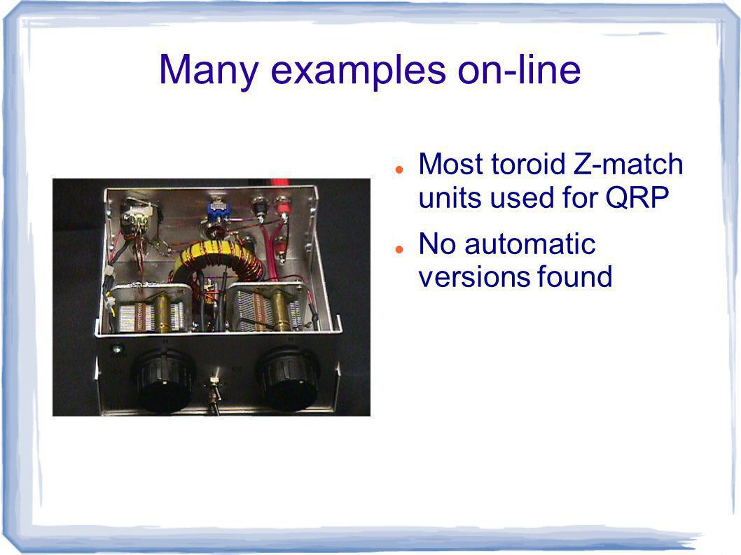 Many examples on-line Most toroid Z-match units used for QRP