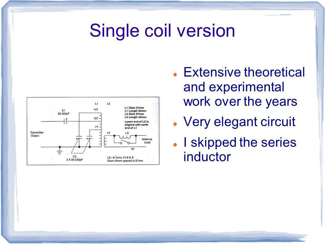 Single coil version Extensive theoretical and experimental work over the years. Very elegant circuit.