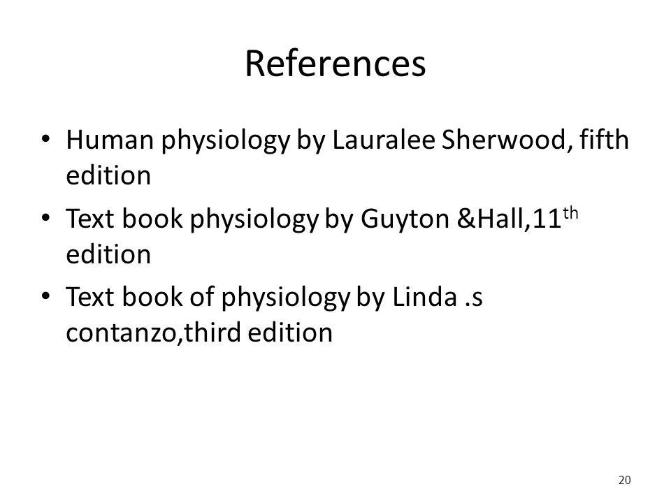 References Human physiology by Lauralee Sherwood, fifth edition