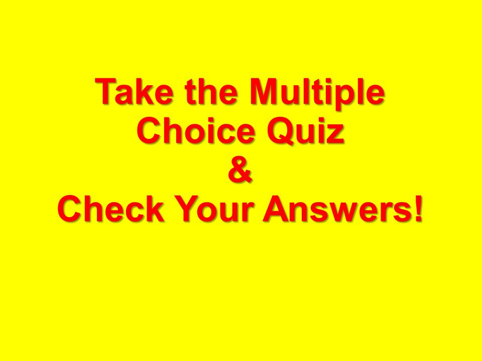 Take the Multiple Choice Quiz & Check Your Answers!