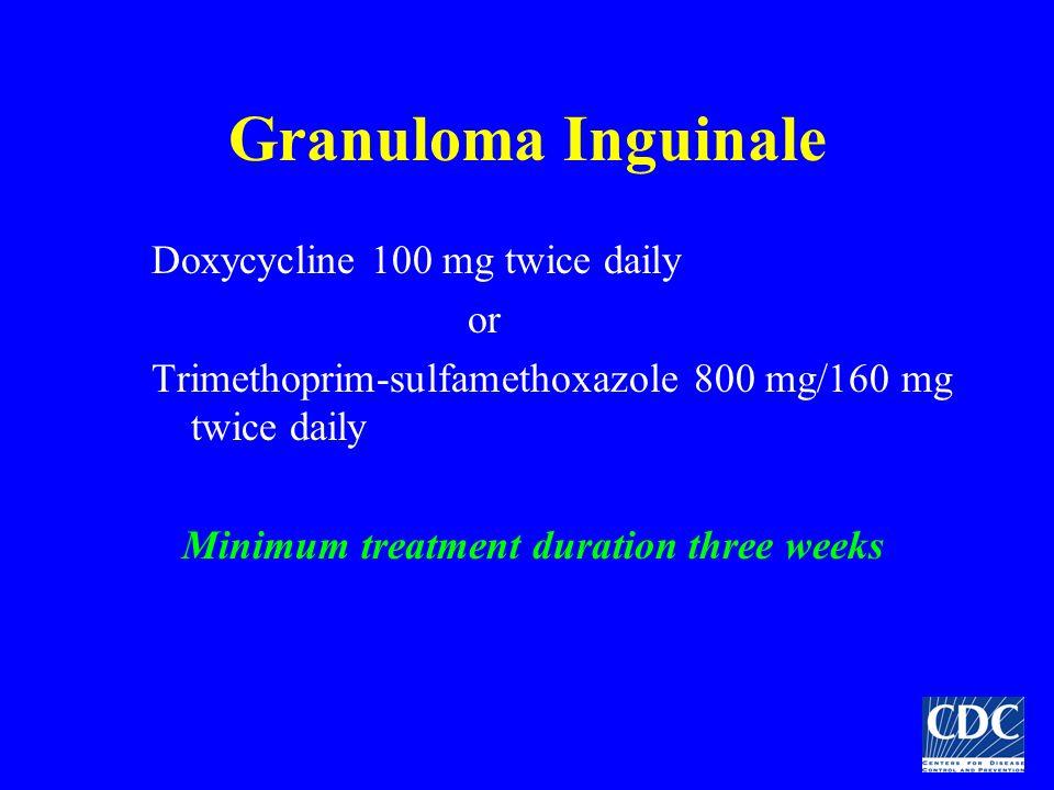 Granuloma Inguinale Doxycycline 100 mg twice daily or