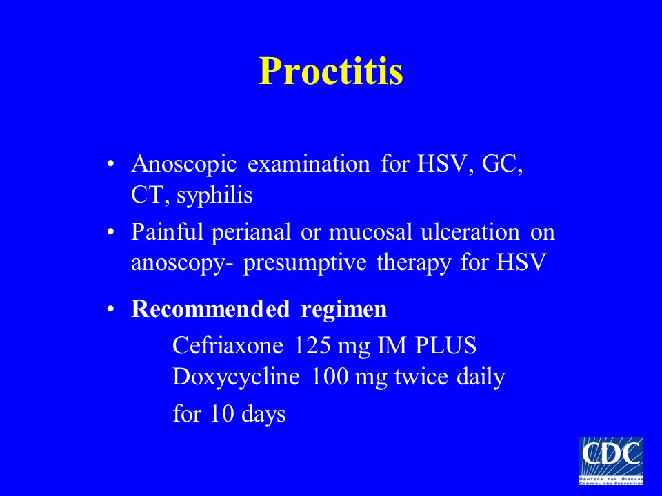 Proctitis Anoscopic examination for HSV, GC, CT, syphilis