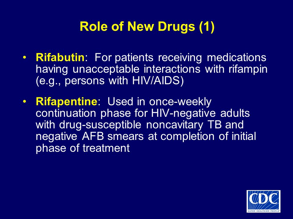 Role of New Drugs (1) Rifabutin: For patients receiving medications having unacceptable interactions with rifampin (e.g., persons with HIV/AIDS)