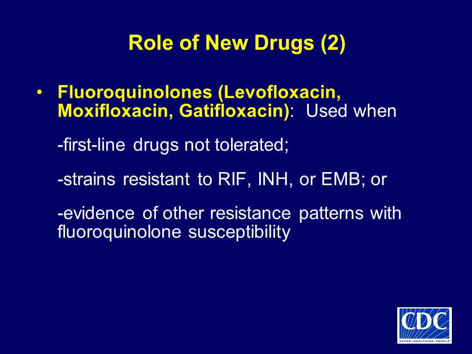 Role of New Drugs (2) Fluoroquinolones (Levofloxacin, Moxifloxacin, Gatifloxacin): Used when. -first-line drugs not tolerated;