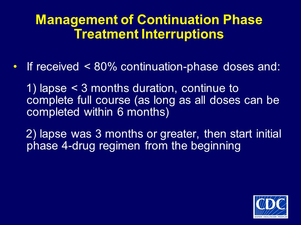Management of Continuation Phase Treatment Interruptions