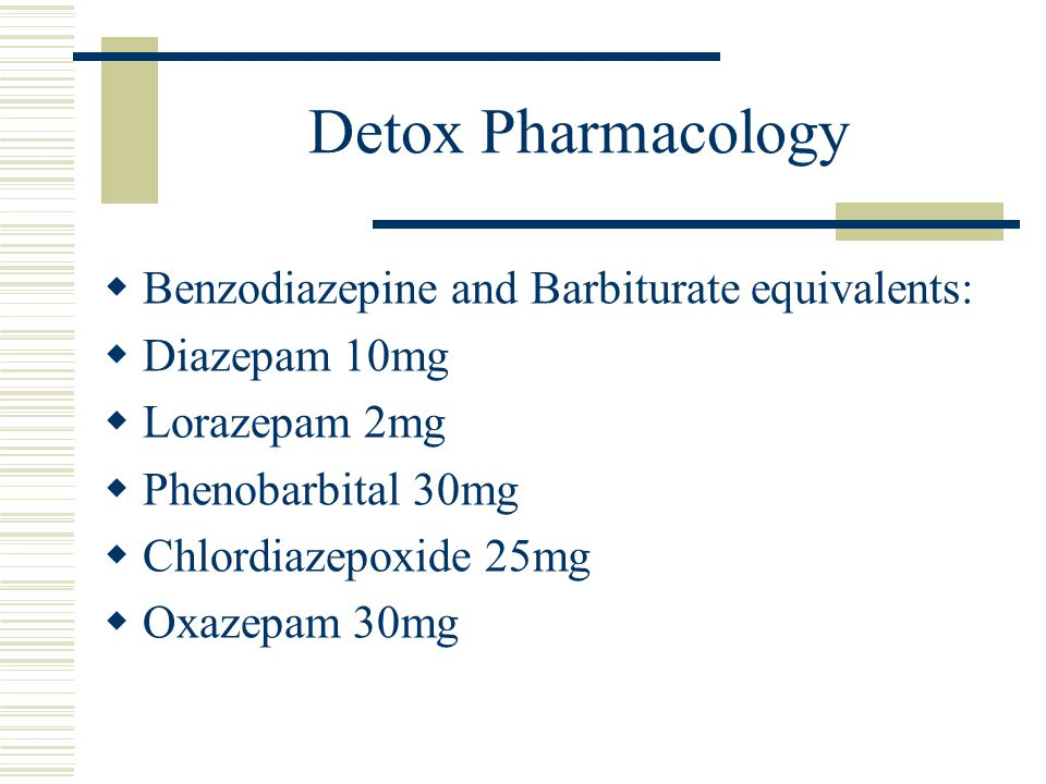 Detox Pharmacology Benzodiazepine and Barbiturate equivalents:
