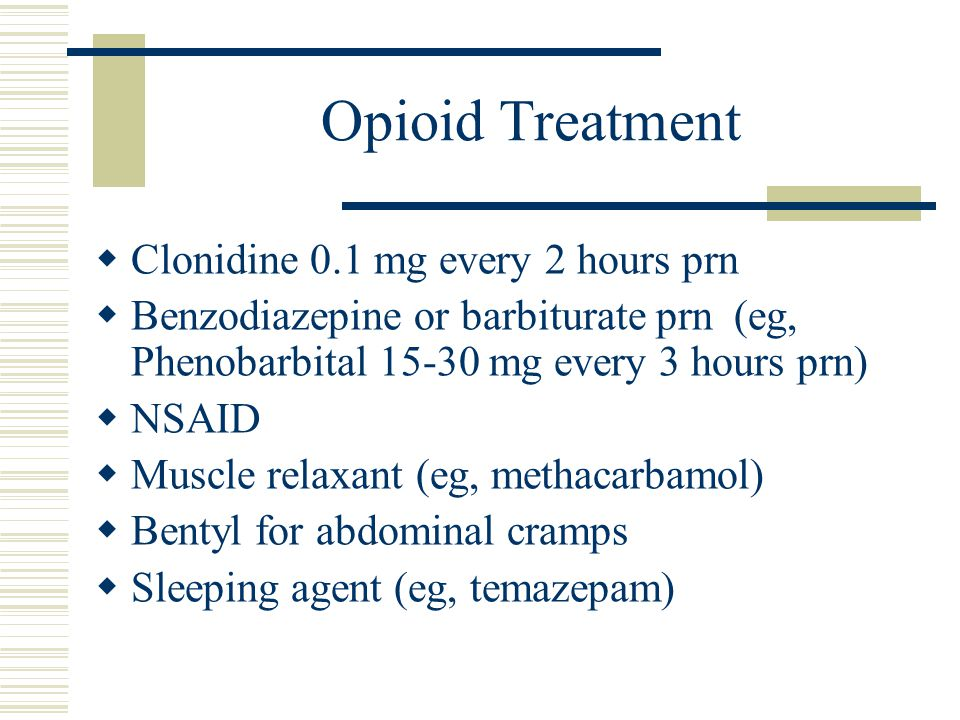 Opioid Treatment Clonidine 0.1 mg every 2 hours prn
