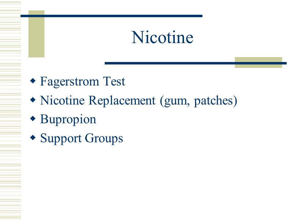Nicotine Fagerstrom Test Nicotine Replacement (gum, patches) Bupropion