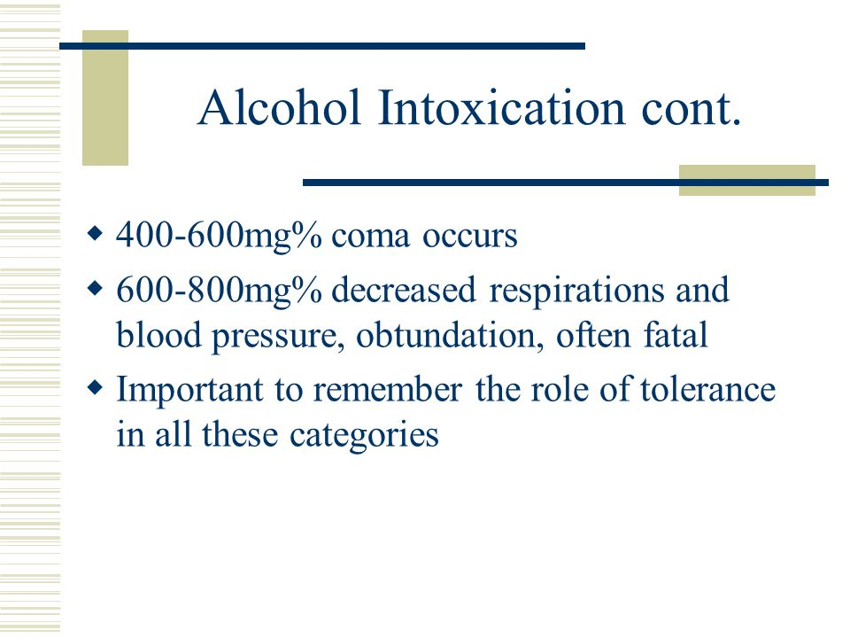Alcohol Intoxication cont.