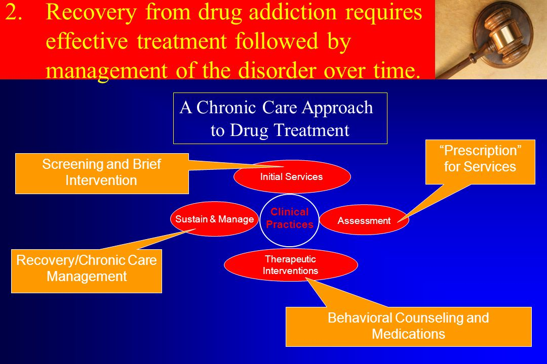 2. Recovery from drug addiction requires effective treatment followed by management of the disorder over time.