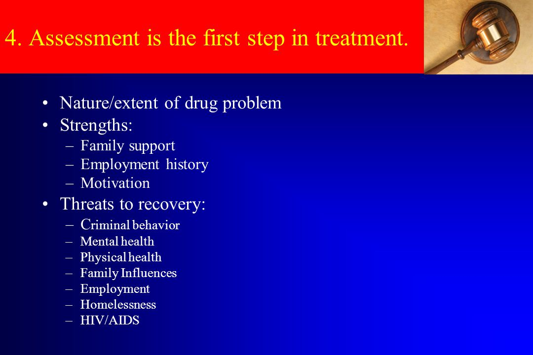 4. Assessment is the first step in treatment.