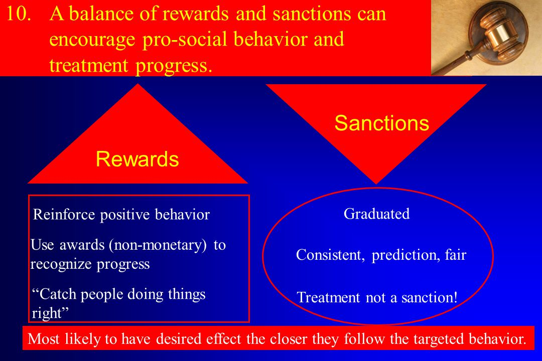 A balance of rewards and sanctions can encourage pro-social behavior and treatment progress.