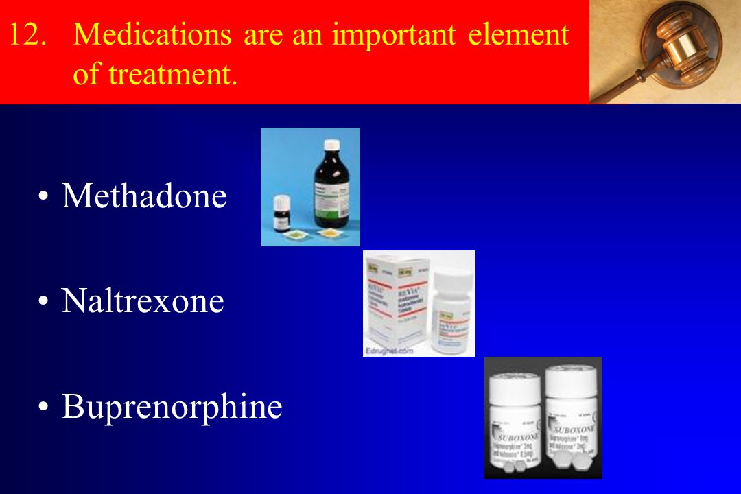 12. Medications are an important element of treatment.