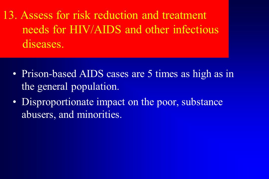 13. Assess for risk reduction and treatment needs for HIV/AIDS and other infectious diseases.