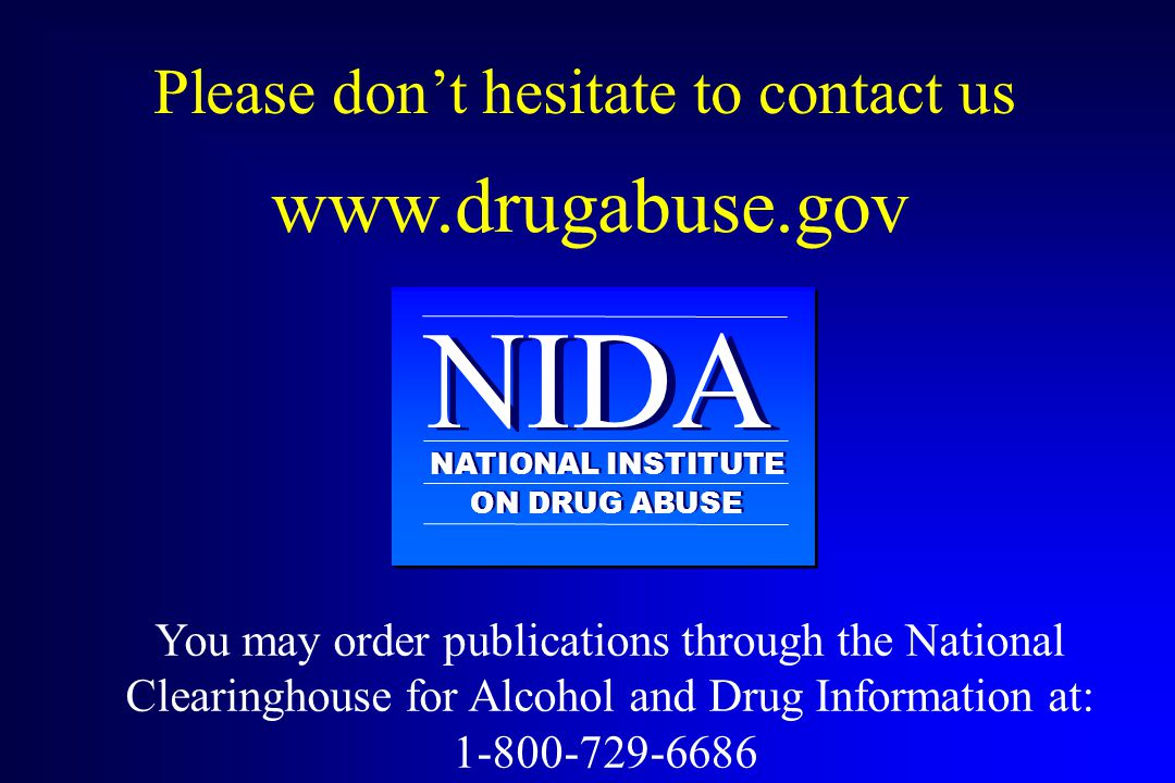 NIDA www.drugabuse.gov Please don't hesitate to contact us