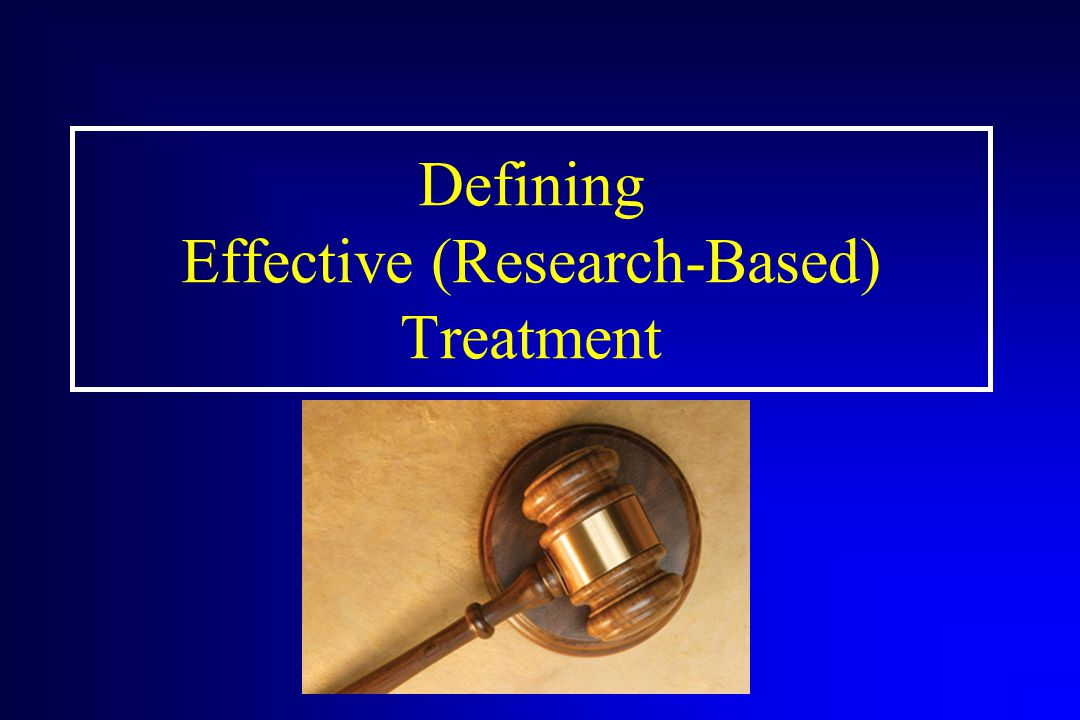 Defining Effective (Research-Based) Treatment