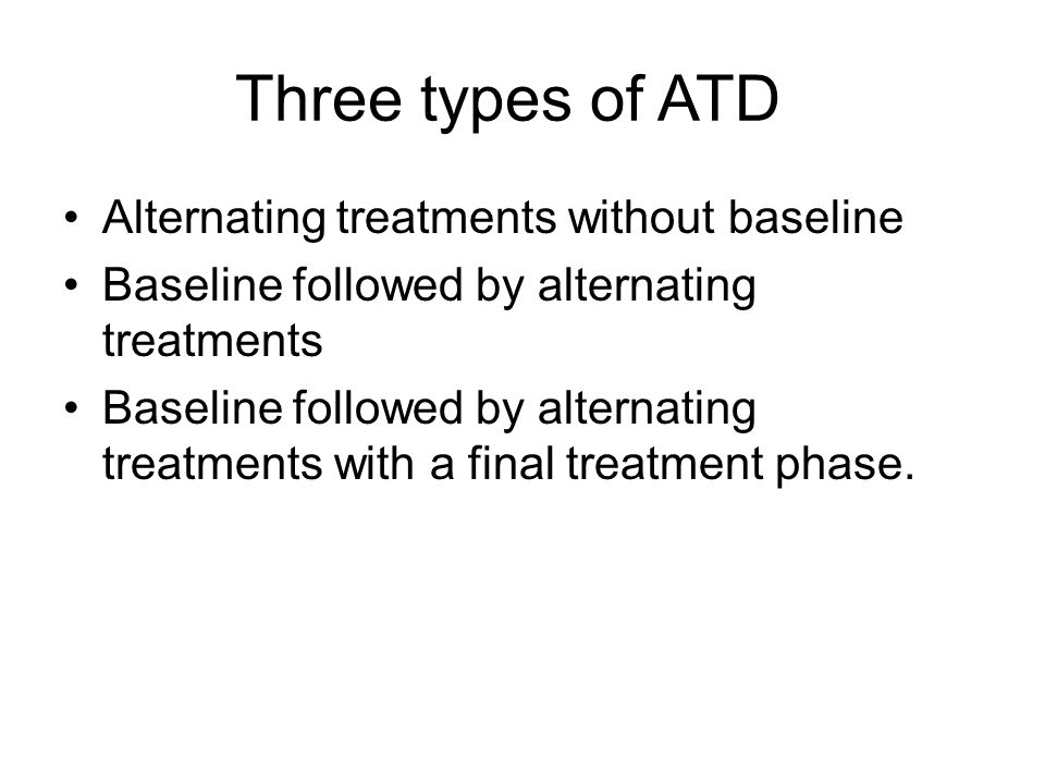 Three types of ATD Alternating treatments without baseline
