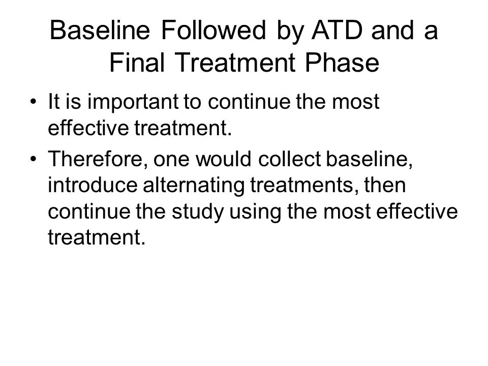 Baseline Followed by ATD and a Final Treatment Phase