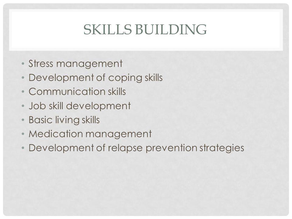 SKILLS BUILDING Stress management Development of coping skills