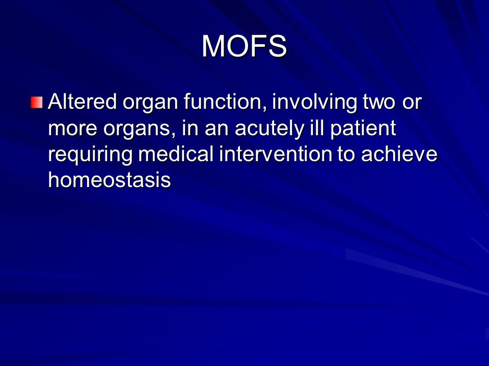 MOFS Altered organ function, involving two or more organs, in an acutely ill patient requiring medical intervention to achieve homeostasis.