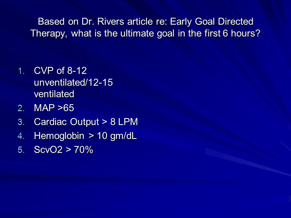 Based on Dr. Rivers article re: Early Goal Directed Therapy, what is the ultimate goal in the first 6 hours