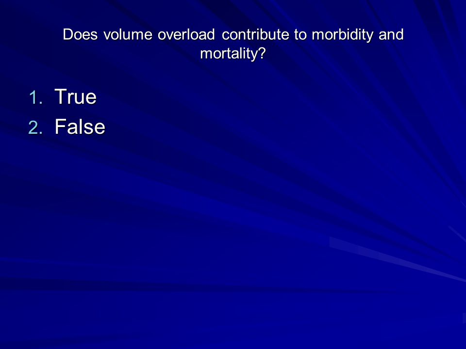 Does volume overload contribute to morbidity and mortality